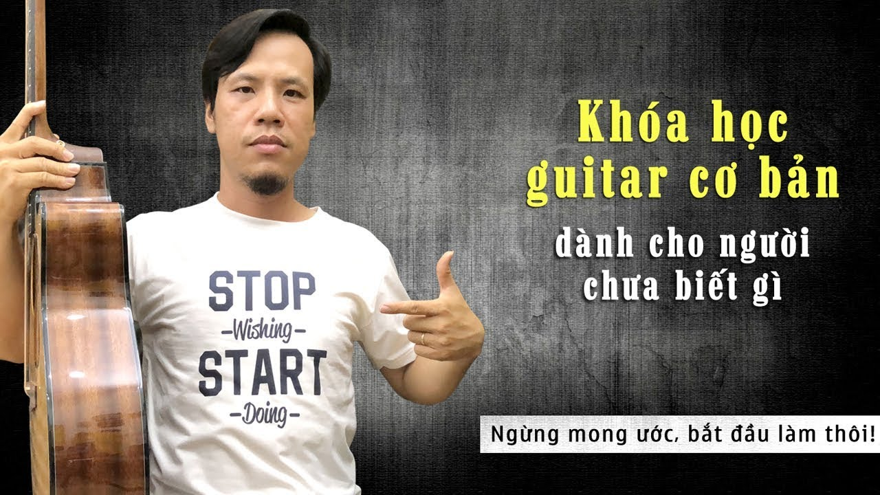 [KHÓA HỌC ĐÀN GUITAR ONLINE] – Cơ bản guitar cho người mới bắt đầu