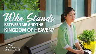 "Christian Testimony Video | ""Who Stands Between Me and the Kingdom of Heaven?"""