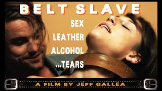 Download lagu BELT SLAVE - a film by Jeff Gallea | 'Sex, Leather, Alcohol, Tears' | Free Feature Film | Full Movie