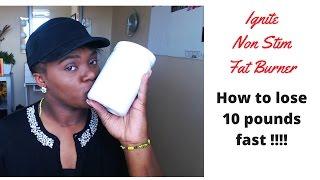 Ignite Non Stim Fat Burner- How to lose 10 pounds fast