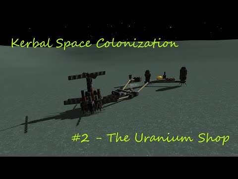 Kerbal Space Colonization #2 - The Uranium Shop