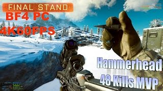 Battlefield 4: 48 Kills MVP Game Highlights on Hammerhead (PC, Ultra, 2160p) 4K/60Fps