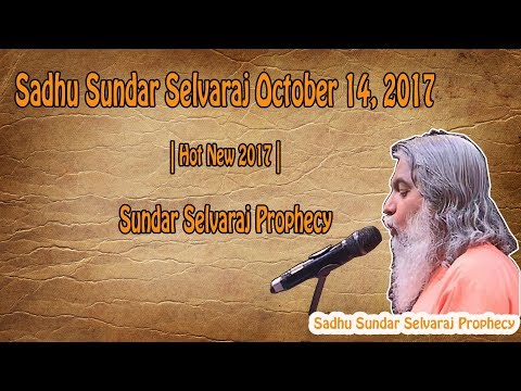 Sadhu Sundar Selvaraj October 14, 2017 | Hot New 2017 | Sundar Selvaraj Prophecy