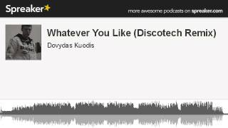 Whatever You Like (Discotech Remix) (made with Spreaker)