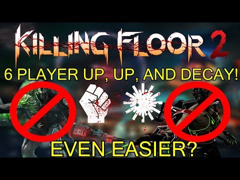 Killing Floor 2 | UP. UP, AND DECAY 6 PLAYERS! - Both Bosses Ballooned!