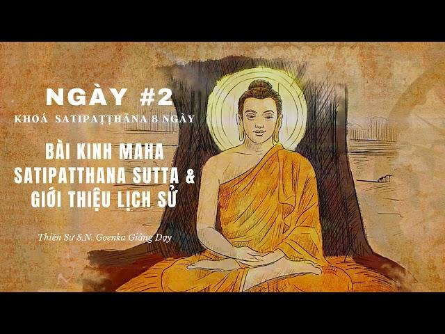 [Khóa Satipathana 8 ngày] NGÀY 2 – BÀI KINH MAHA SATIPATHANA SUTTA & GIỚI THIỆU LỊCH SỬ –S.N. Goenka