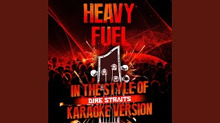 Heavy Fuel (In the Style of Dire Straits) (Karaoke Version)