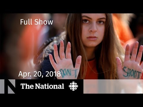 The National for Friday April 20, 2018 — School Walkouts, Ma