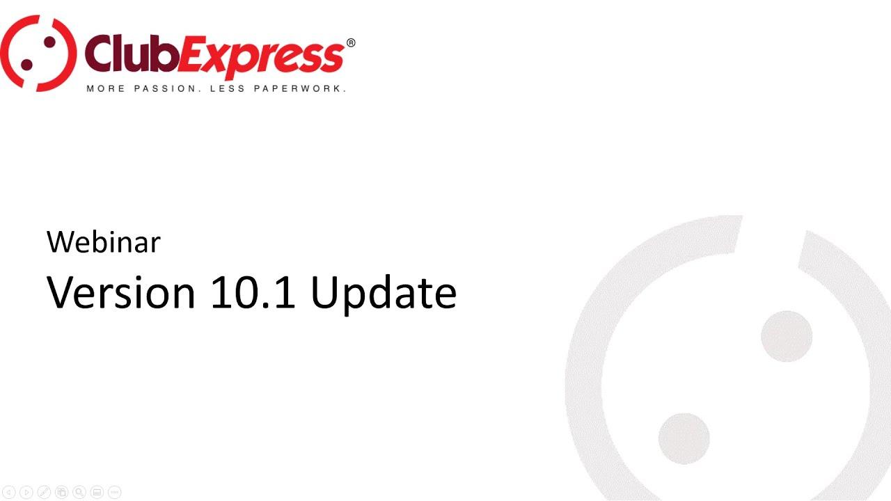 ClubExpress - Webinar - Version 10.1 Update