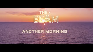 THE BEAM - 'ANOTHER MORNING' (Official VideoClip)