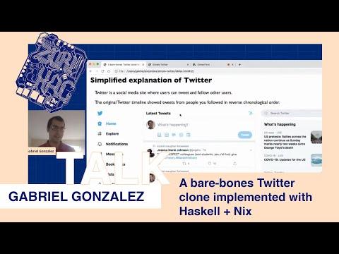 """TALK Gabriel Gonzalez - """"A Bare-bones Twitter Clone Implemented With Haskell + Nix"""" @ ZuriHac 2020"""