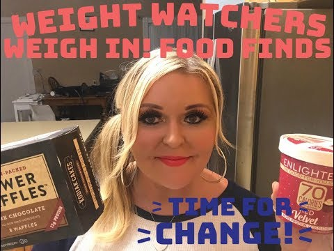 Weight Watchers Weigh in! Food Finds! Time for CHANGE!