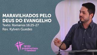 Maravilhados pelo Deus do Evangelho - Rm 16:25-27 | Kylven Guedes | IPTambaú | 04/10/2020