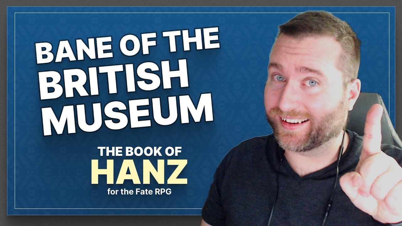 Bane of the British Museum — A Book of Hanz Fate RPG One Shot