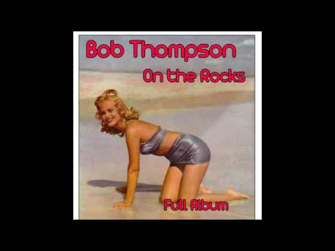 Bob Thompson - On the Rocks Medley: There's a Small Hotel / June Is Bustin' Out All Over / Happy Tal