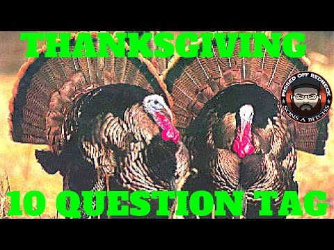 10 question Thanksgiving tag. I tagged Hillybillies Inc, Upchurch,Redneckneck Nation and Bryan Nault