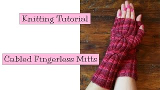 Cabled Finglerless Mitts Knitting Tutorial