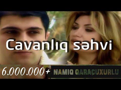 Namiq Qaraçuxurlu Ft Könül Kərimova - Cavanlıq Səhvi (klip)