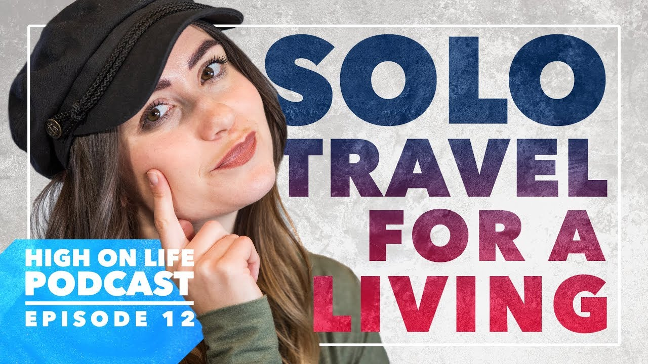 High On Life Podcast #12: Hey Nadine | Solo Travel For A Living