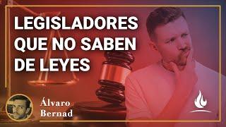 Álvaro Bernad | ¡Qué ignorantes son nuestros legisladores!