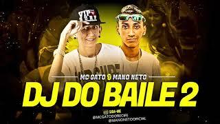 Baixar MC GATO E MANO NETO - DJ DO BAILE 2 - MÚSICA NOVA 2017