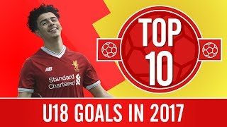 Top 10 goals from the U18s in 2017 | Screamers, volleys and amazing solo runs