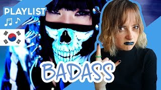 PLAYLIST KPOP : BADASS Kpop Songs (2)