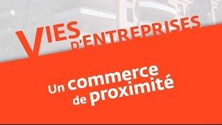 Vies d'entreprises (1) : un commerce de proximité
