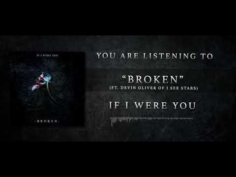 If I Were You - Broken (ft. Devin Oliver of I see Stars)