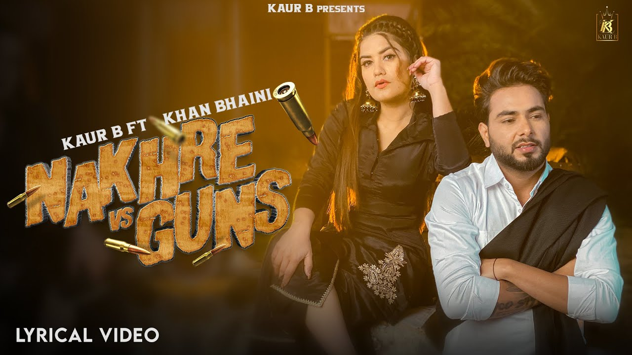 Nakhre vs Guns (Lyrical Video) | Kaur B Ft Khan Bhaini  | New Punjabi Song 2021 | Kaur B