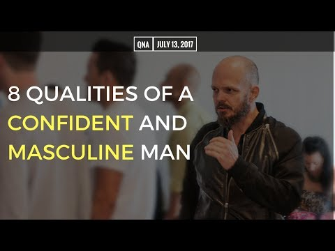 8 Qualities of a Confident and Masculine Man | Fearless Weekly QnA 7/13/2017