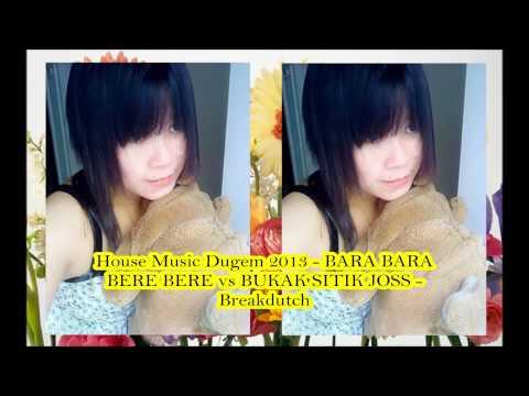 House Music Dugem 2013   BARA BARA BERE BERE vs BUKAK SITIK JOSS   Breakdutch