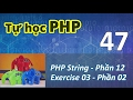 Tự học PHP - 47 PHP String - 12  Exercise 03 - Part 2