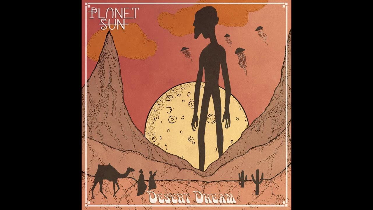 Planet Sun - Desert Dream (2020) (New Full Album)
