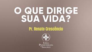 Culto De Adoração | O que dirige sua vida | Pr. Renato Crescêncio