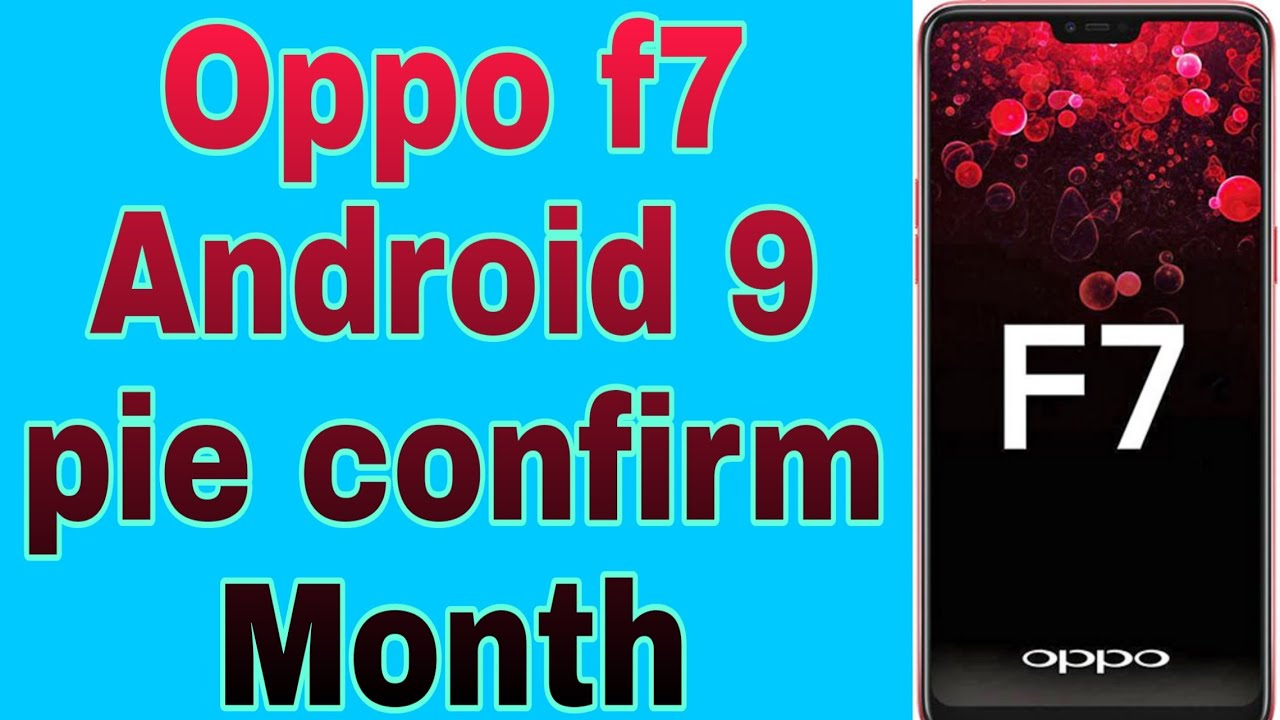 OPPO F7 ANDROID 9 0 PIE UPDATE CONFIRM MONTH