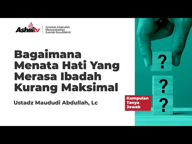 Merasa Ibadah Belum Maksimal - Ustadz Maududi Abdullah, Lc