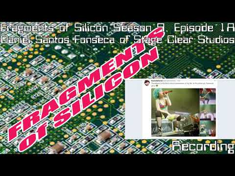 Fragments of Silicon Season 9, Episode 1A: Daniel Santos Fonseca of Stage Clear Studios