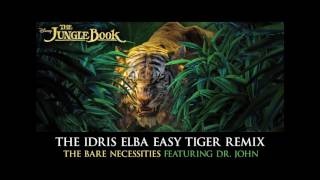 The Idris Elba Easy Tiger Remix - The Bare Necessities Featuring Dr. John