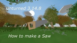 """Unturned 3.14.8 """"How to Make a Saw"""""""