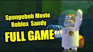 Spongebob Movie Roblox Sandy FULL GAME