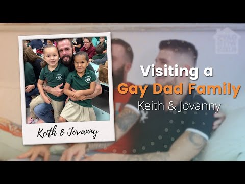 Visiting a Gay Dad Family: Keith & Jovanny