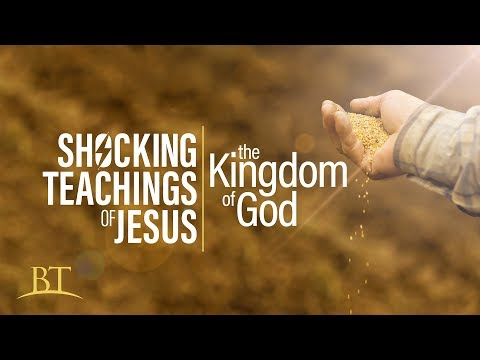 Beyond Today -- Shocking Teachings of Jesus: The Kingdom of God