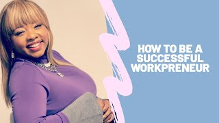 How to be a successful workpreneur?