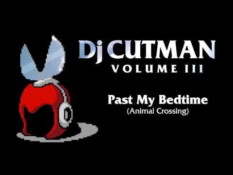 Dj CUTMAN - Past My Bedtime (Animal Crossing Remix) - Volume III