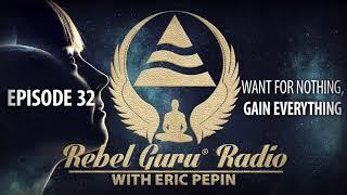 Want for Nothing, Gain Everything | Rebel Guru® Radio: Episode #32