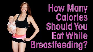 How Many Calories Should You Eat While Breastfeeding?