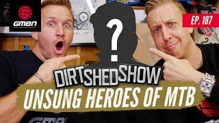 Unsung Heroes Of Mountain Biking Dirt Shed Show Ep 187