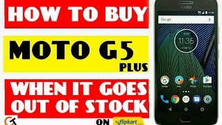 HOW TO BUY MOTO G5 PLUS WHEN IT GOES OUT OF STOCK | TRICK TO BUY MOTO G5 PLUS