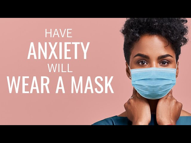 How do I wear a Mask When I Have Anxiety? 12 Soothing Suggestions | FACE MASK ANXIETY